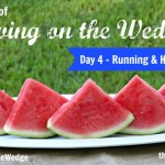 Watermelon, Running & Hydration – Day 4 #LivingOnTheWedge