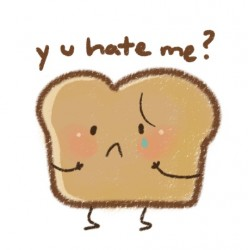 you hate me bread