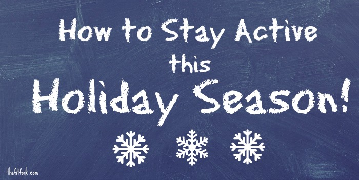 How to Stay Active this Holiday Season