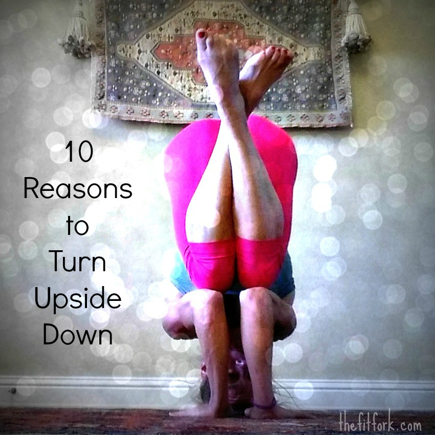 10 Reasons to Turn Upside Down - Yoga Inversions - TheFitfork.com