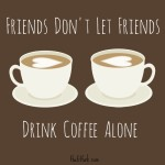 Friends Don't Let Friends Drink Coffee Alone + FlexBrew #Giveaway