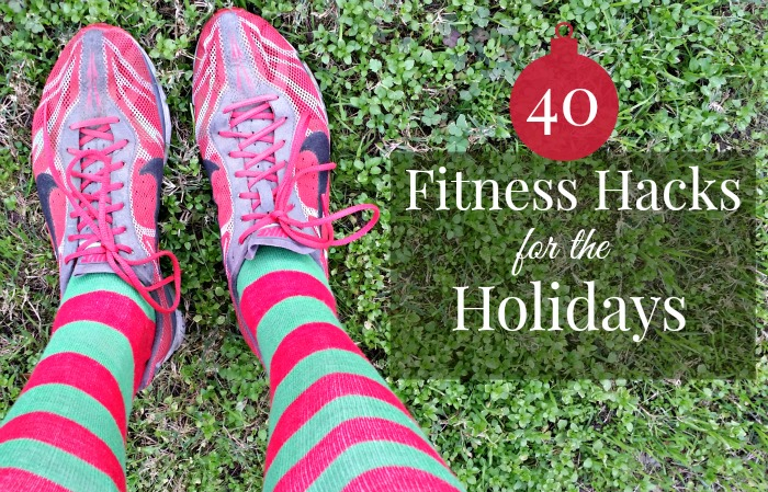 40 Fitness Hacks for the Holidays