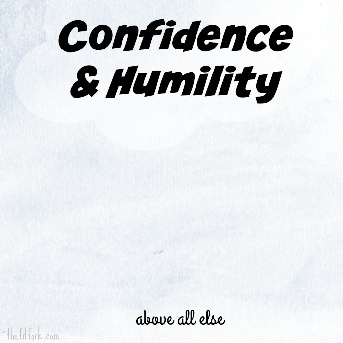 onfidence & Humility above all else - motivational inspirational quote