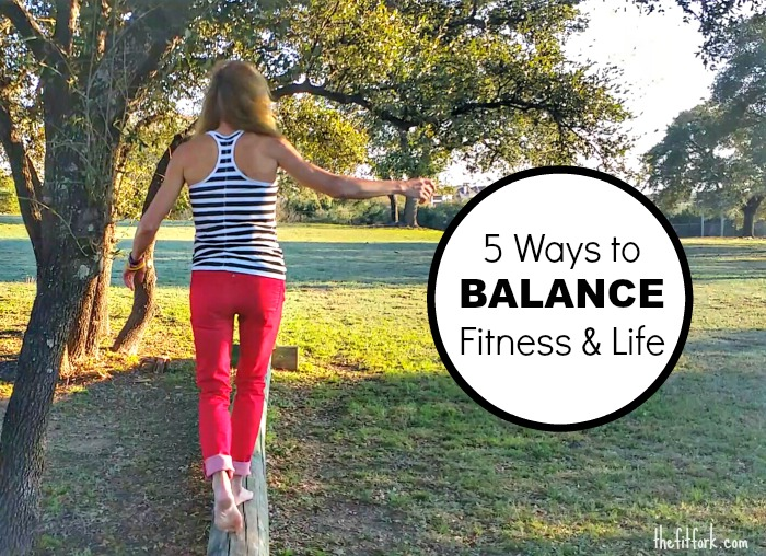 5 Ways to Balance Fitness & Life