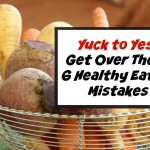 Yuck to Yes! 6 Clean Eating Mistakes to Avoid