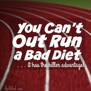 You Can't Out Run a Bad Diet