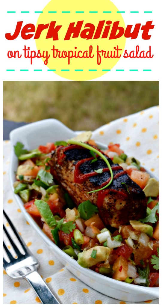 Jerk Halibut on Tipsy Tropical Fruit Salad