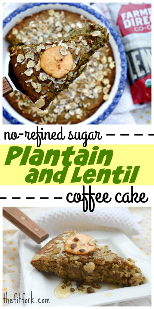 Plantain and Lentil Coffee Cake is free of refined sugar and the lentils add extra protein and fiber!
