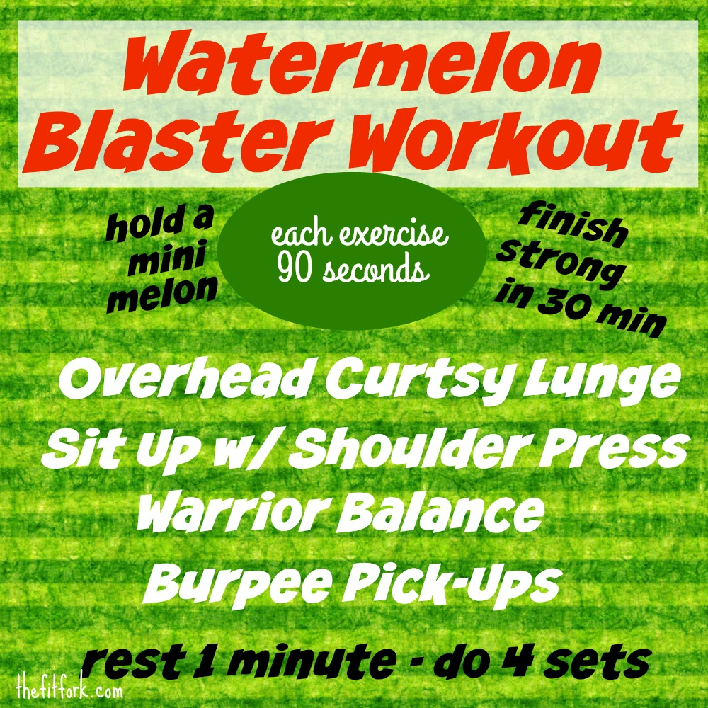 Watermelon Blaster Workout a muscle-sculpting and calorie-torching workout with a personal-sized watermelon!