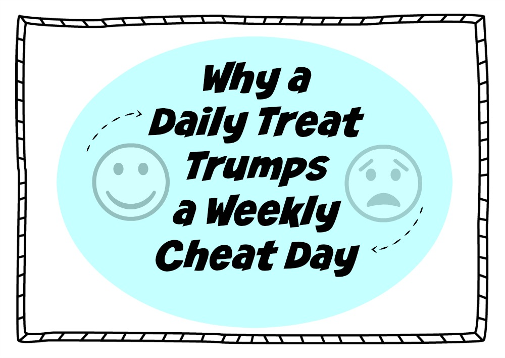 Why a Daily Treat Trumps a Weekly Cheat Day