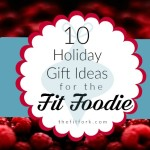 10 Holiday Gift Ideas For Fit Foodies