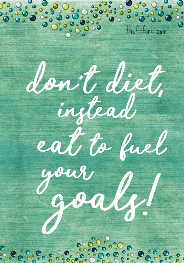 Don't diet, Eat to Fuel Your Goals.
