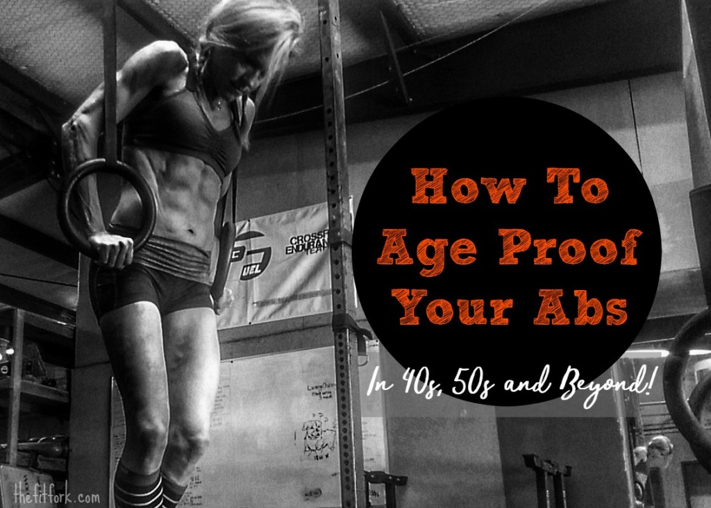 How to Age Proof Your Abs in 40s 50s and beyond