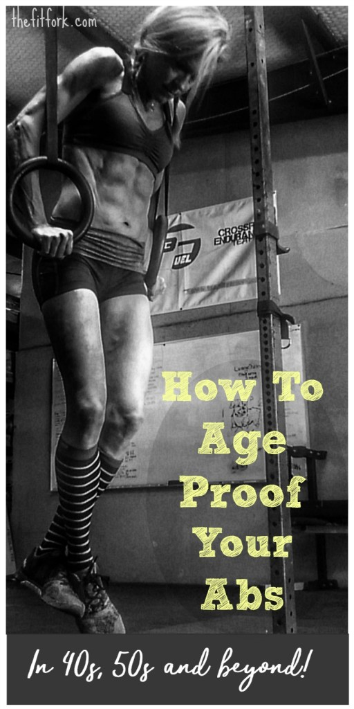 How to Age Proof Your Abs to stay strong and lean in your 40s, 50s and beyond!