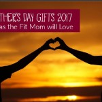 Mother's Day Gifts the Fit Mom will Love