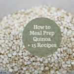 How to Meal Prep Quinoa + 15 Healthy Recipes