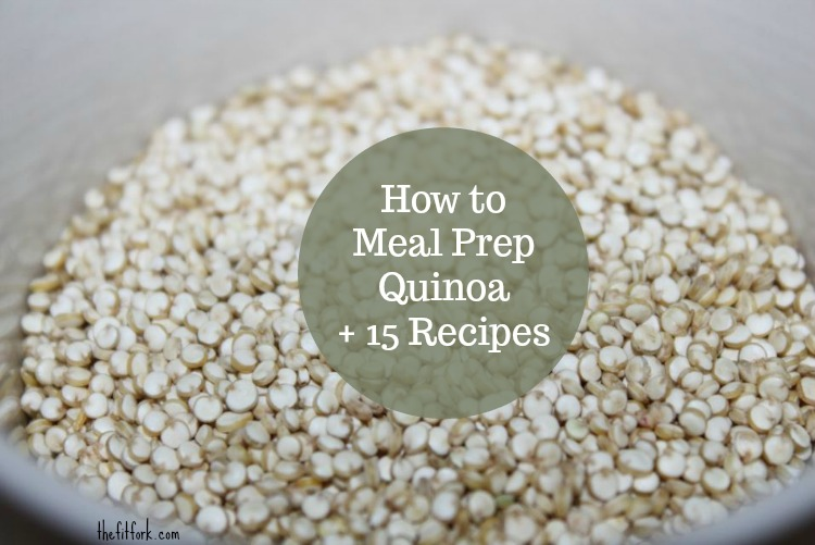 How to Meal Prep Quinoa + 15 Recipes