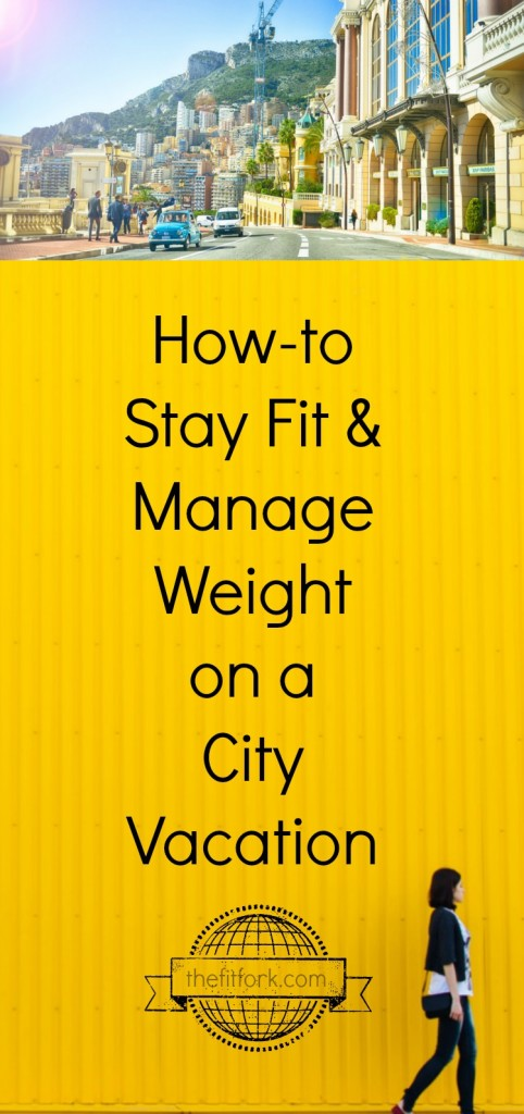 "How to Stay Fit & Manage Weight on a City Vacation - seven tips that let you enjoy the little indulgences of a getaway without bringing back ""unwanted"" souveniers -- like pounds and lack of fitness performance."