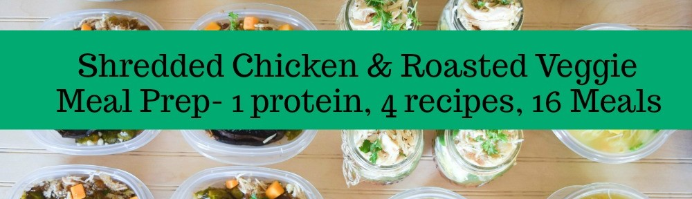 Shredded Chicken & Roasted Veggie Meal Prep - 1 protein, 4 recipes, 16 meals