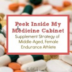 Supplement Strategy of Middle Age Female Endurance Athlete – Peek Inside my Medicine Cabinet