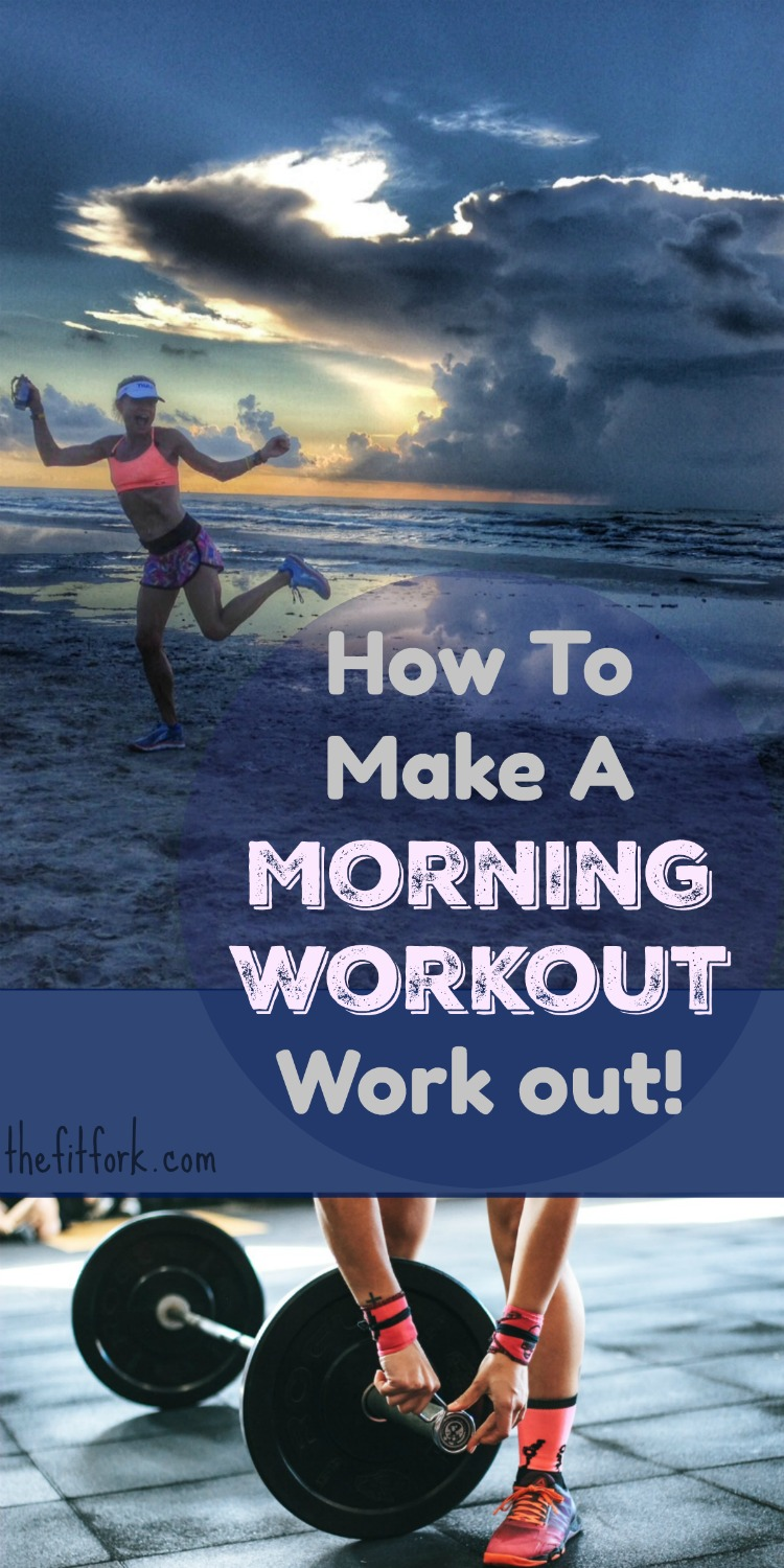 How to Make a Morning Workout Work Out - get tips to help make the AM rise and grind easier!